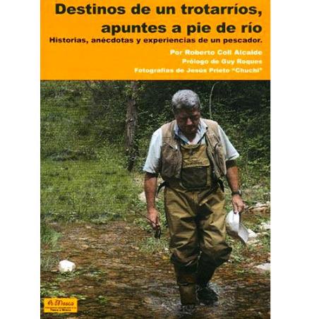 Libro de pesca - Destinos de un trotarríos, apuntes a pie de río
